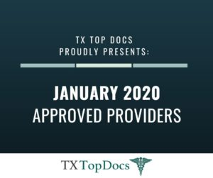 TX Top Docs Proudly Presents January 2020 Approved Providers